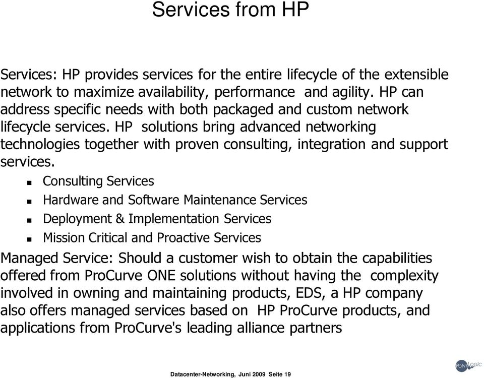HP solutions bring advanced networking technologies together with proven consulting, integration and support services.