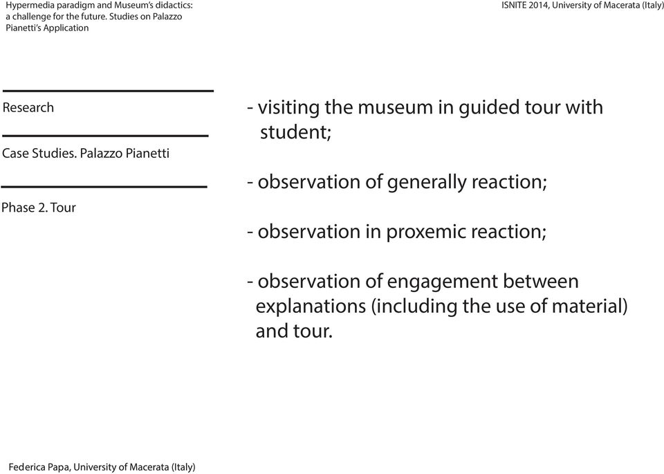 Tour - observation in proxemic reaction; - observation