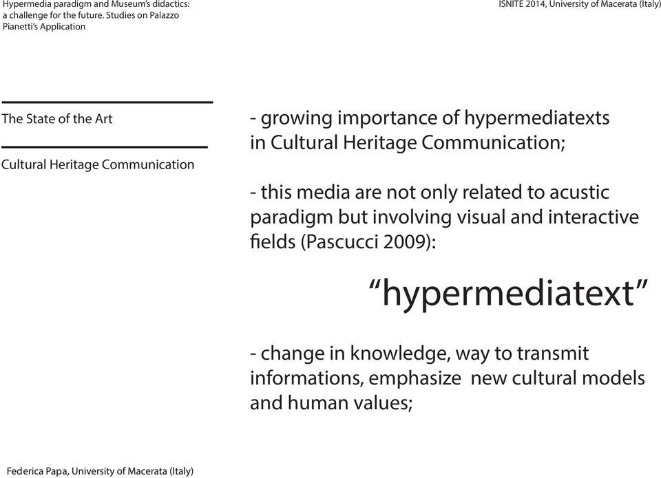 acustic paradigm but involving visual and interactive fields (Pascucci 2009):