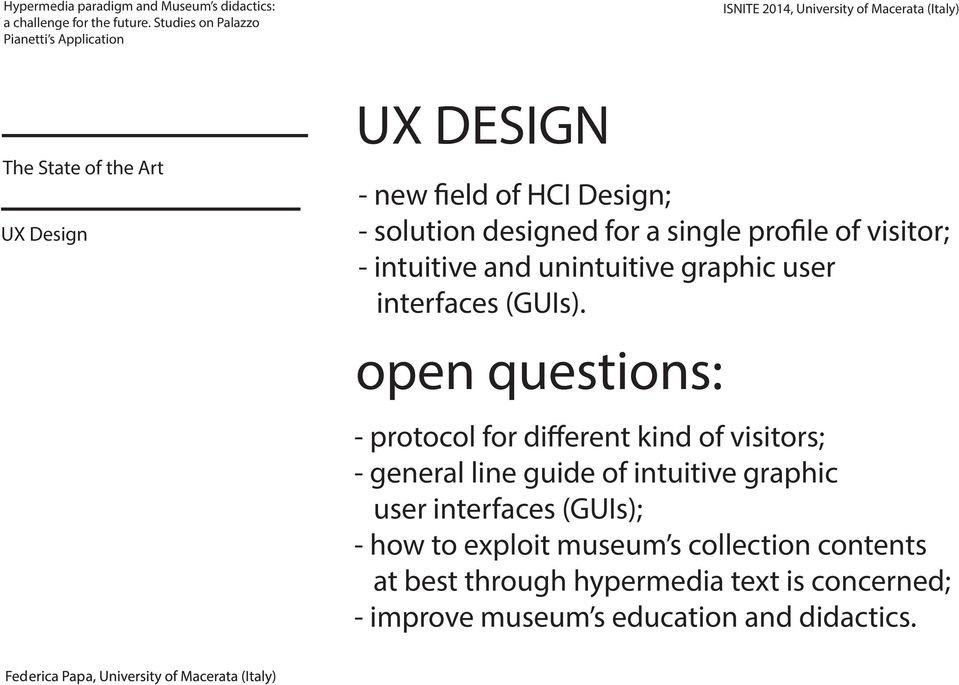 open questions: - protocol for different kind of visitors; - general line guide of intuitive graphic user