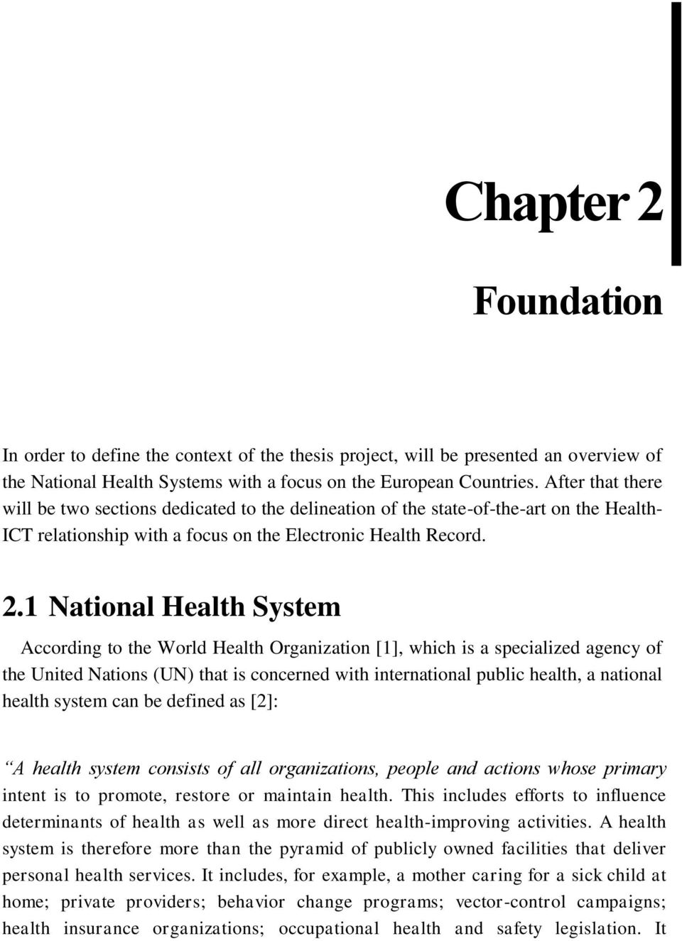 1 National Health System According to the World Health Organization [1], which is a specialized agency of the United Nations (UN) that is concerned with international public health, a national health