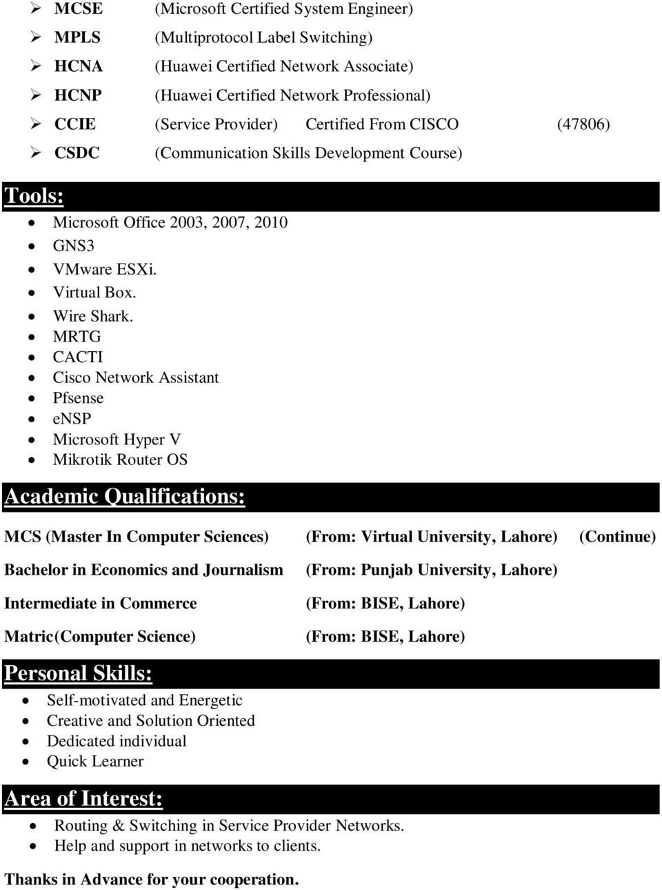 MRTG CACTI Cisco Network Assistant Pfsense ensp Microsoft Hyper V Mikrotik Router OS Academic Qualifications: MCS (Master In Computer Sciences) (From: Virtual University, Lahore) (Continue) Bachelor
