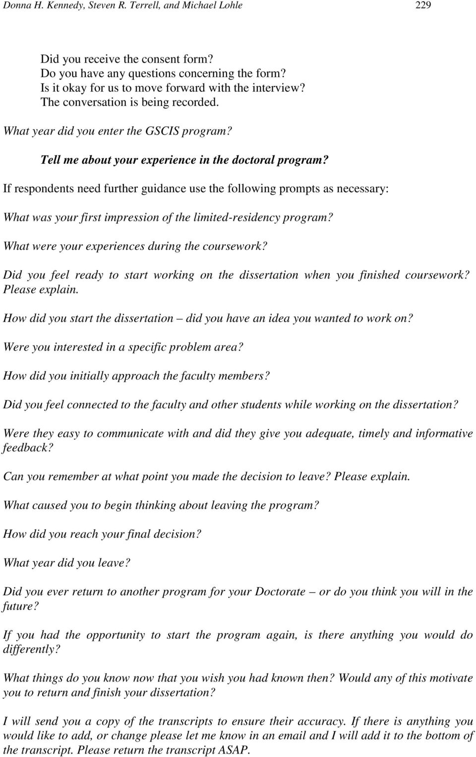 If respondents need further guidance use the following prompts as necessary: What was your first impression of the limited-residency program? What were your experiences during the coursework?