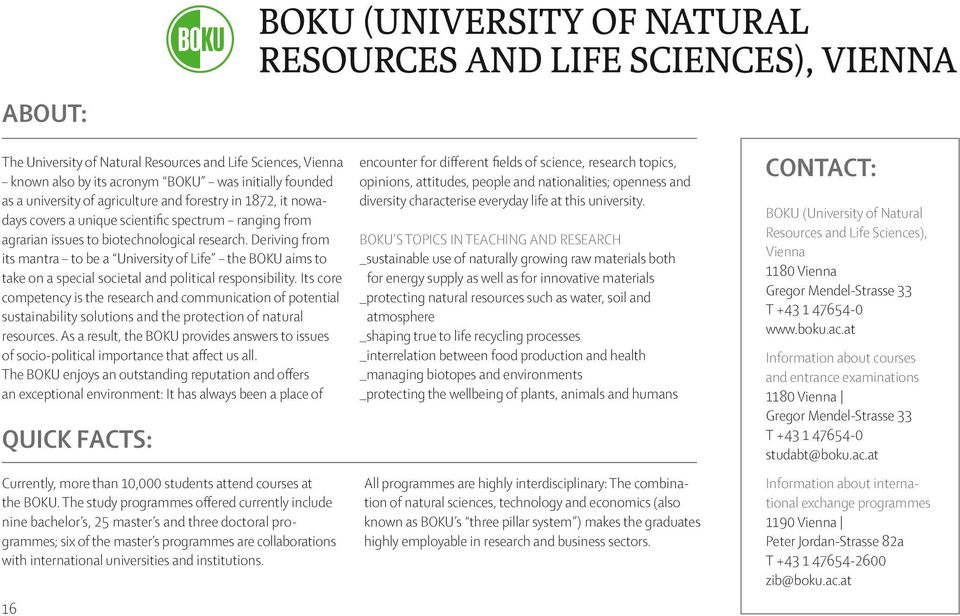 Deriving from its mantra to be a University of Life the BOKU aims to take on a special societal and political responsibility.