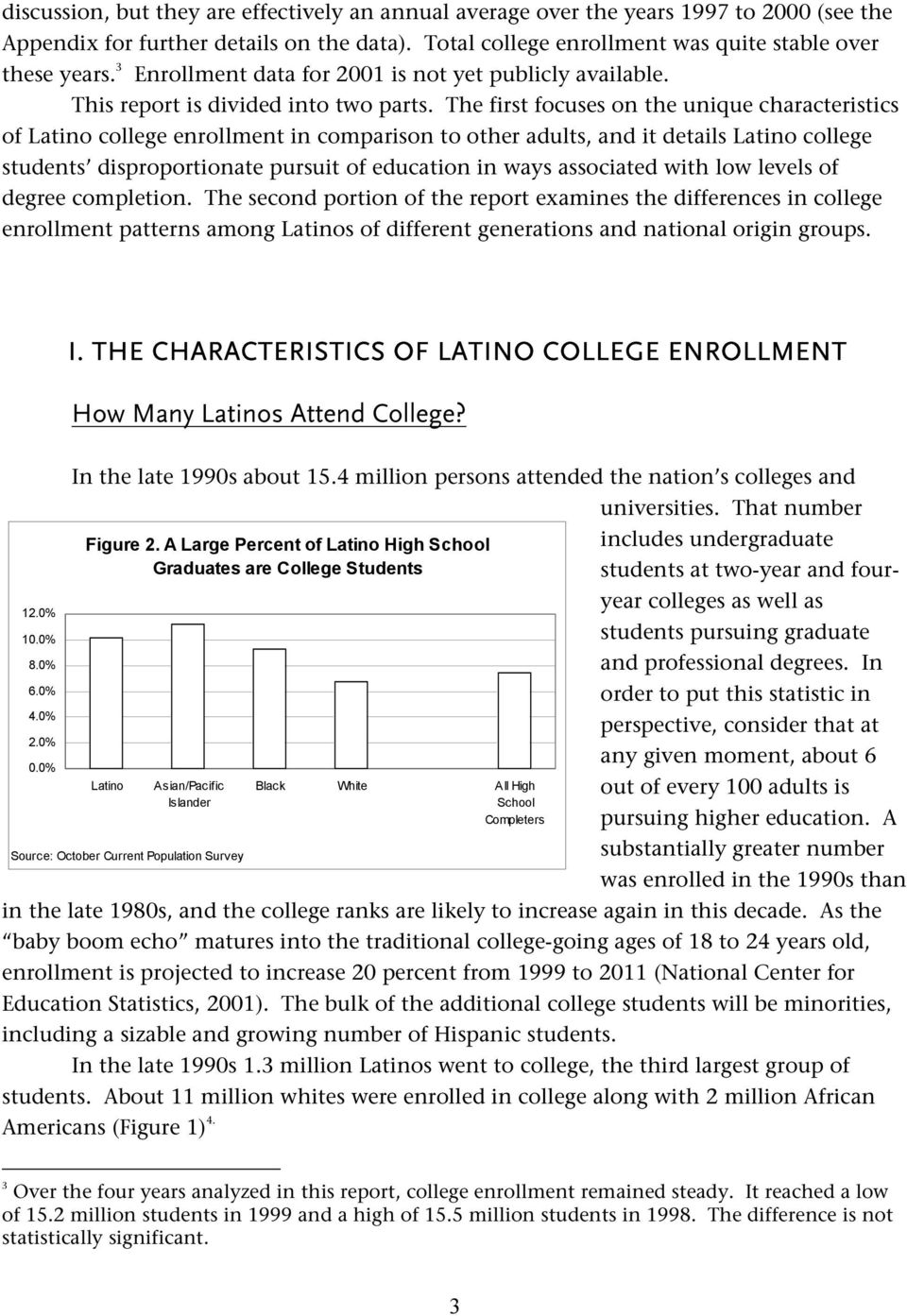The first focuses on the unique characteristics of Latino college enrollment in comparison to other adults, and it details Latino college students disproportionate pursuit of education in ways