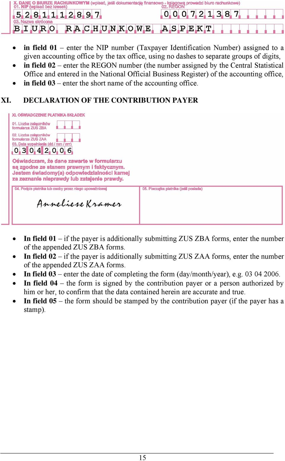 office. XI. DECLARATION OF THE CONTRIBUTION PAYER In field 01 if the payer is additionally submitting ZUS ZBA forms, enter the number of the appended ZUS ZBA forms.