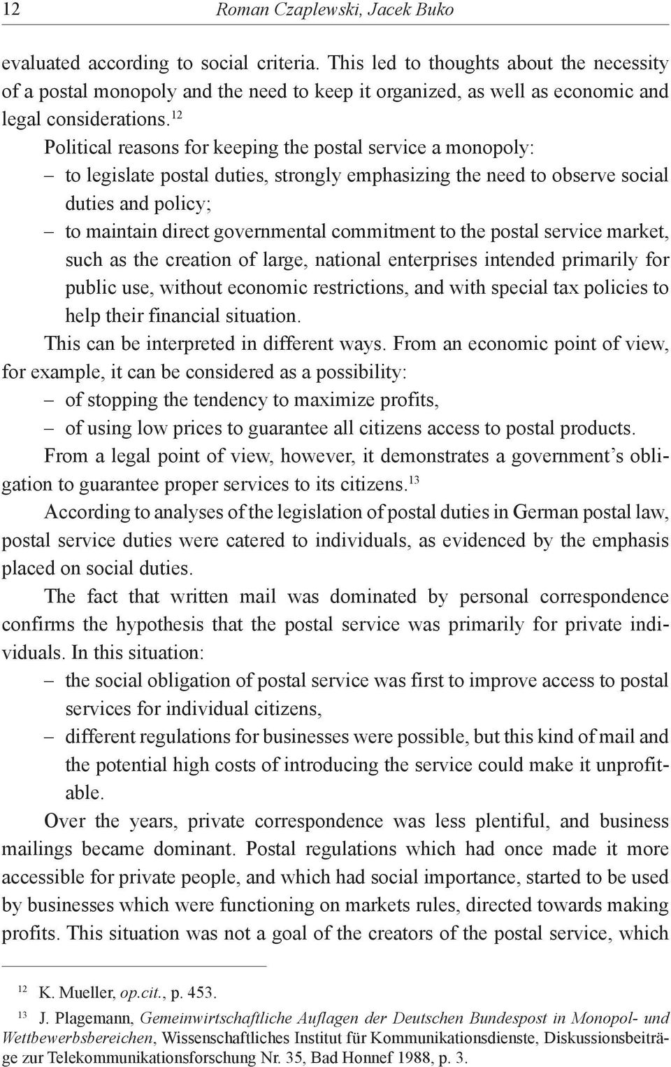12 Political reasons for keeping the postal service a monopoly: to legislate postal duties, strongly emphasizing the need to observe social duties and policy; to maintain direct governmental
