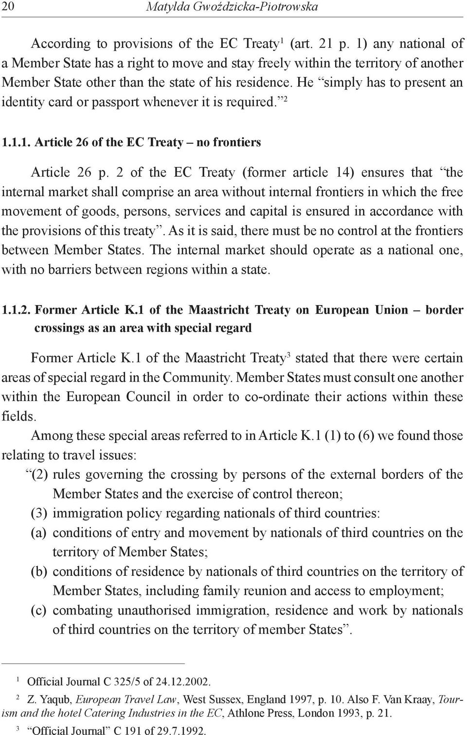 He simply has to present an identity card or passport whenever it is required. 2 1.1.1. Article 26 of the EC Treaty no frontiers Article 26 p.