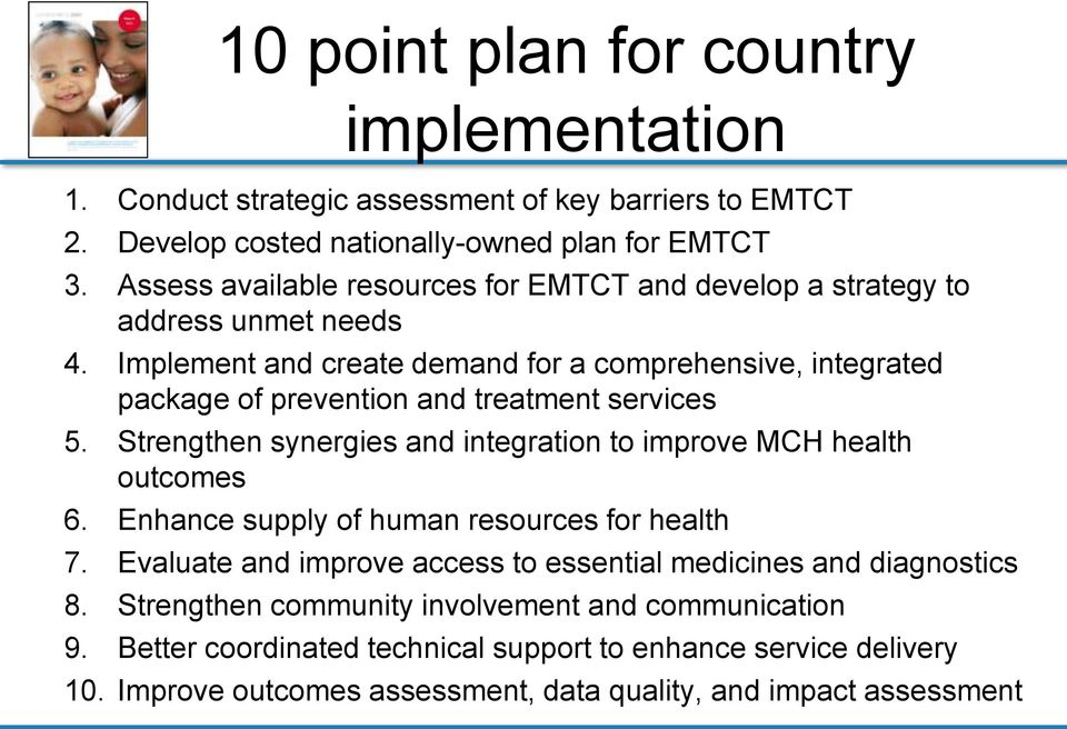 Implement and create demand for a comprehensive, integrated package of prevention and treatment services 5. Strengthen synergies and integration to improve MCH health outcomes 6.