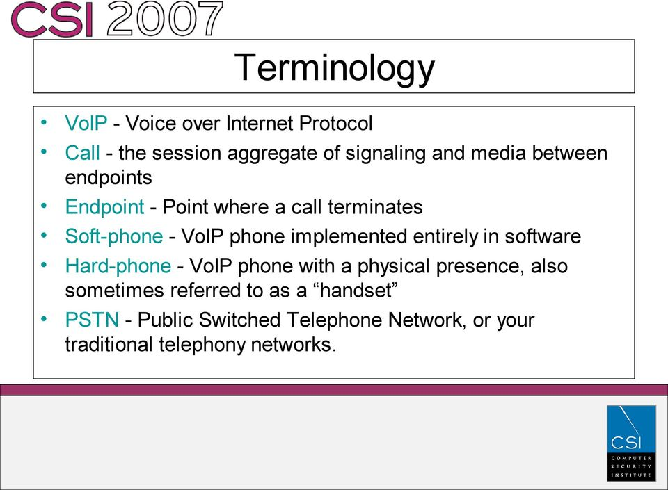 implemented entirely in software Hard-phone - VoIP phone with a physical presence, also
