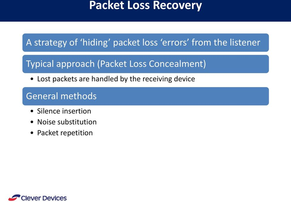 Lost packets are handled by the receiving device General