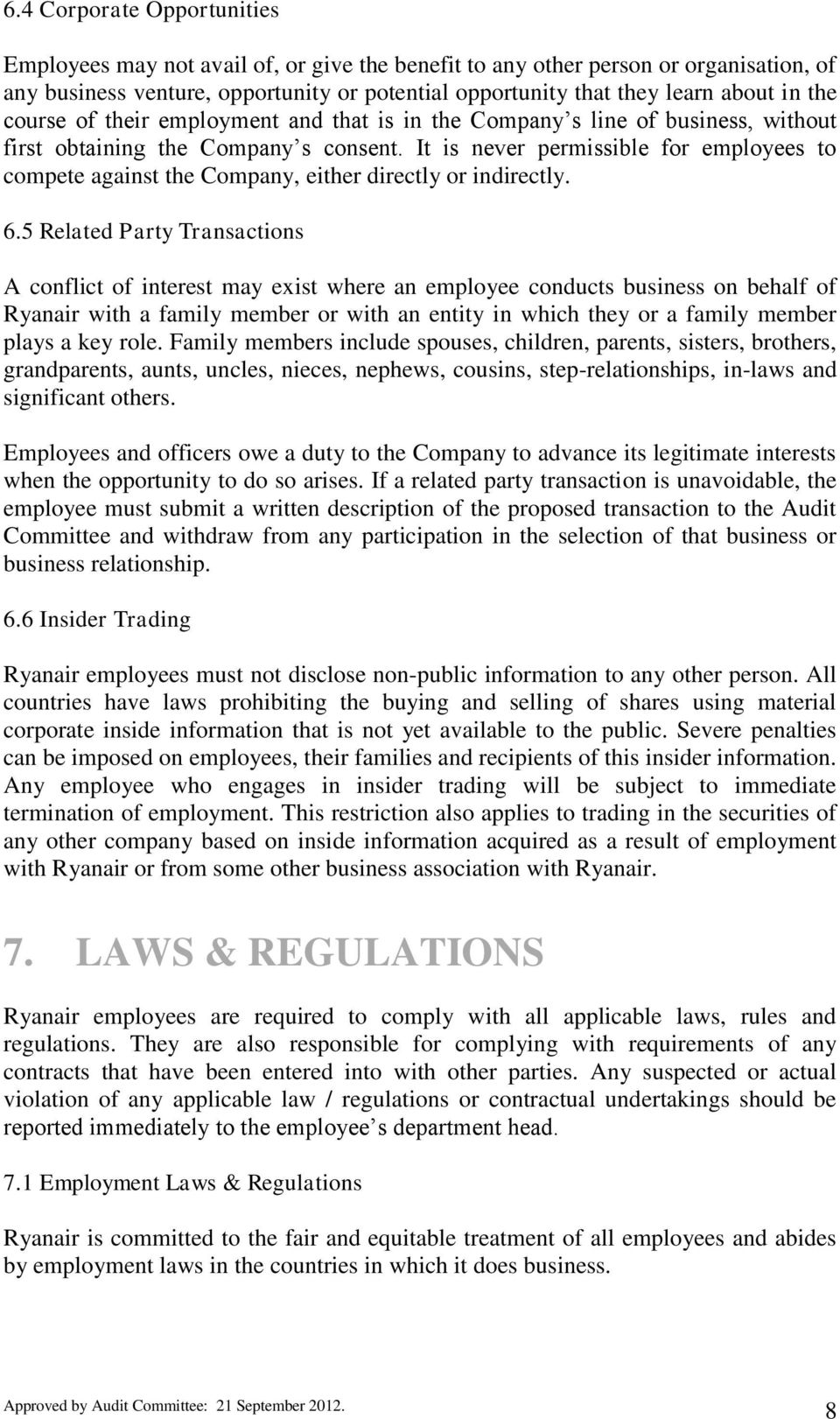 It is never permissible for employees to compete against the Company, either directly or indirectly. 6.