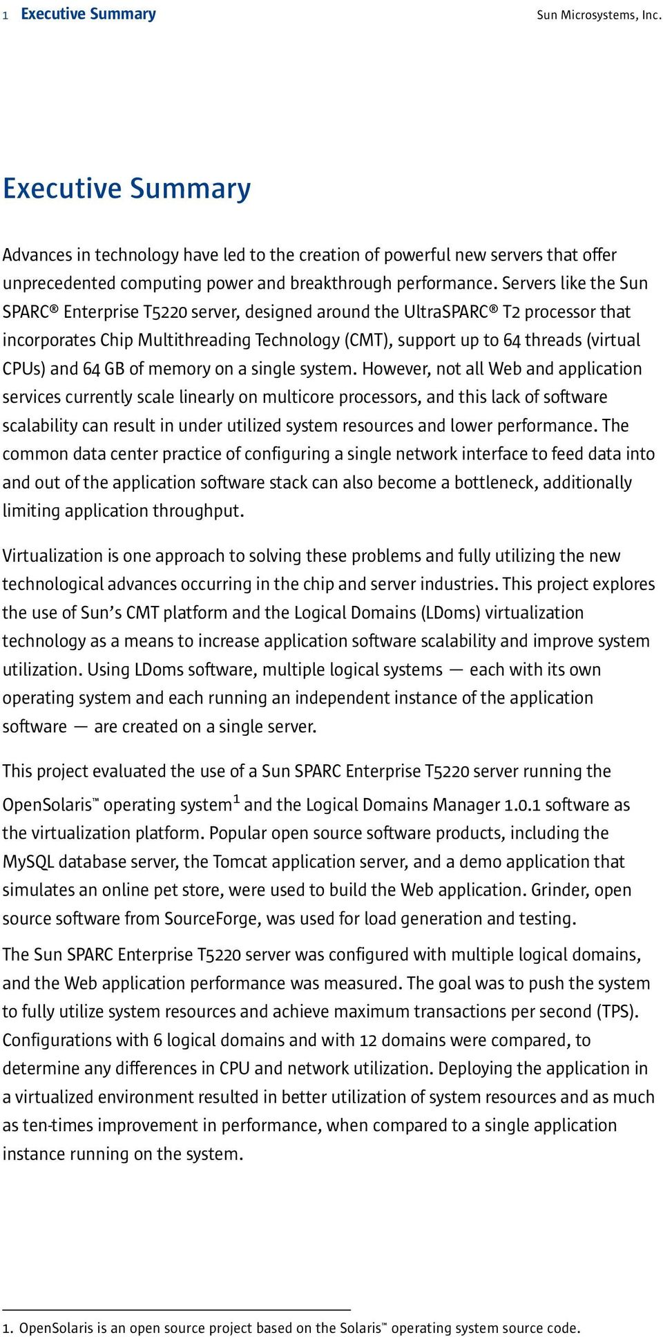 s like the Sun SPARC Enterprise T5220 server, designed around the UltraSPARC T2 processor that incorporates Chip Multithreading Technology (CMT), support up to 64 threads (virtual CPUs) and 64 GB of