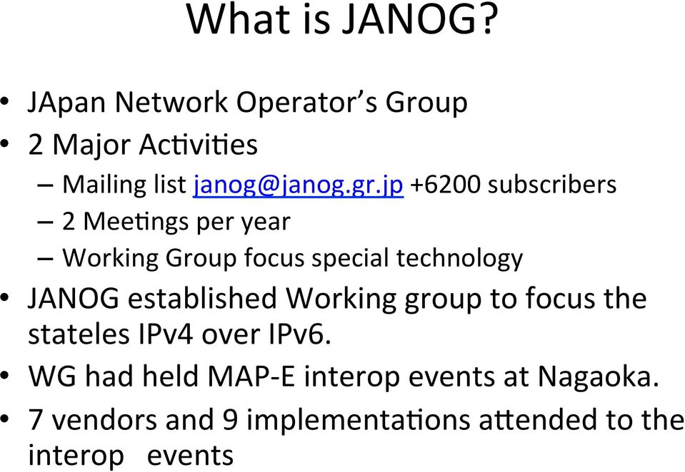 jp +6200 subscribers 2 MeeFngs per year Working Group focus special technology JANOG