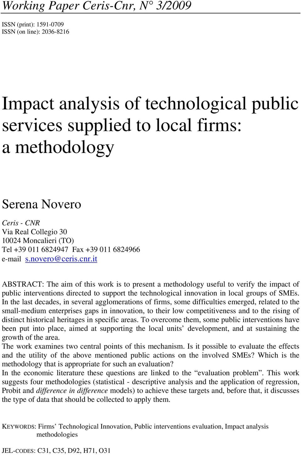 it ABSTRACT: The aim of this work is to present a methodology useful to verify the impact of public interventions directed to support the technological innovation in local groups of SMEs.