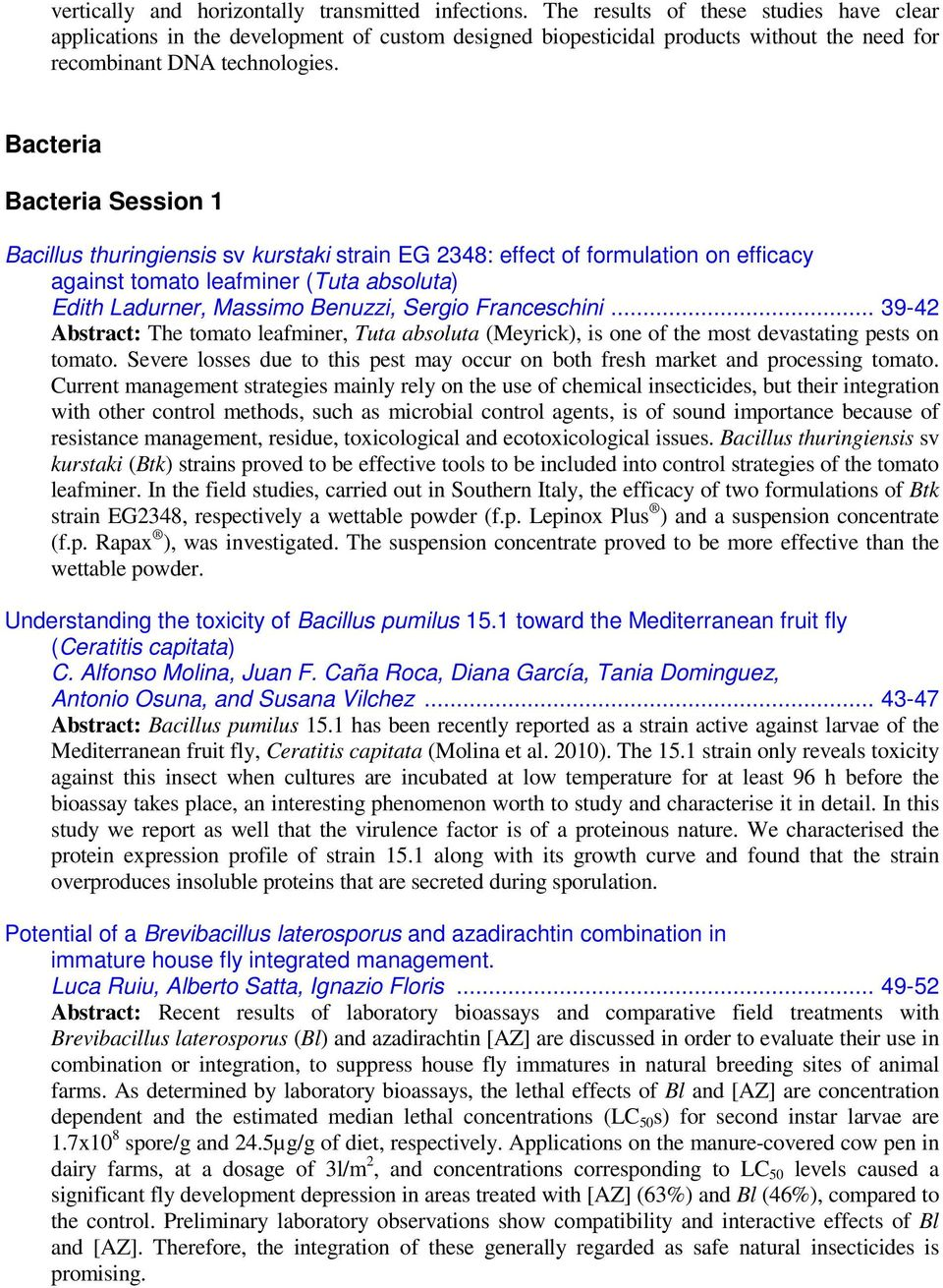 Bacteria Bacteria Session 1 Bacillus thuringiensis sv kurstaki strain EG 2348: effect of formulation on efficacy against tomato leafminer (Tuta absoluta) Edith Ladurner, Massimo Benuzzi, Sergio
