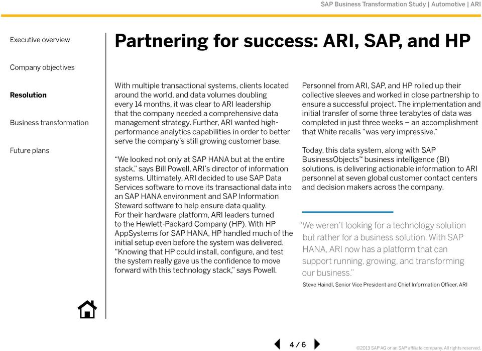 We looked not only at SAP HANA but at the entire stack, says Bill Powell, ARI s director of information systems.