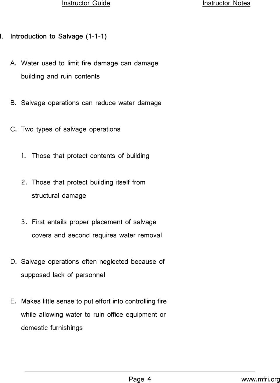 Those that protect building itself from structural damage 3. First entails proper placement of salvage covers and second requires water removal D.