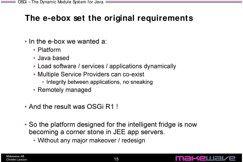 applications, no sneaking Remotely managed And the result was OSGi R1!