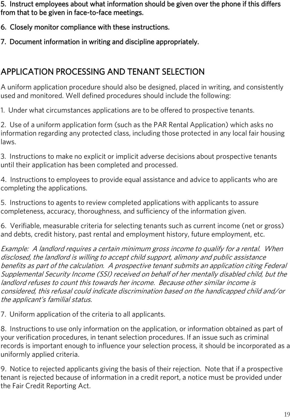 APPLICATION PROCESSING AND TENANT SELECTION A uniform application procedure should also be designed, placed in writing, and consistently used and monitored.