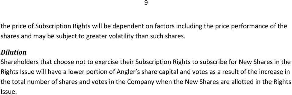 Dilution Shareholders that choose not to exercise their Subscription Rights to subscribe for New Shares in the Rights