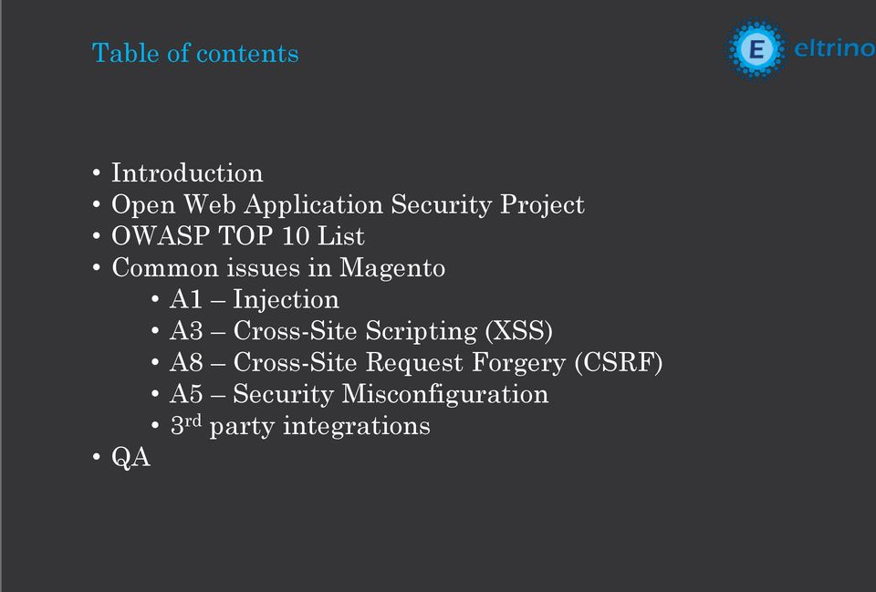 Injection A3 Cross-Site Scripting (XSS) A8 Cross-Site Request
