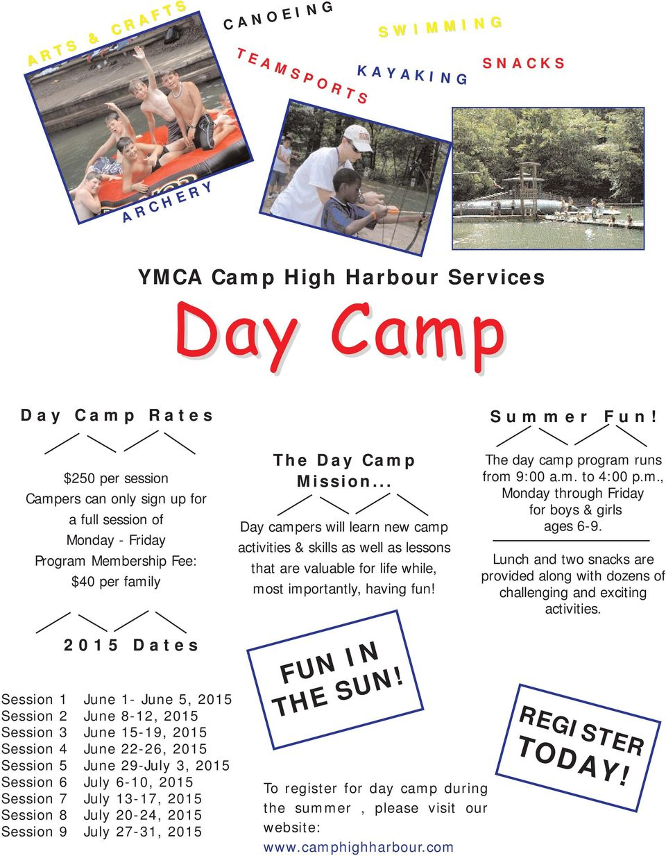 .. Day campers will learn new camp activities & skills as well as lessons that are valuable for life while, most importantly, having fun! The day camp program runs from 9:00 a.m. to 4:00 p.m., Monday through Friday for boys & girls ages 6-9.