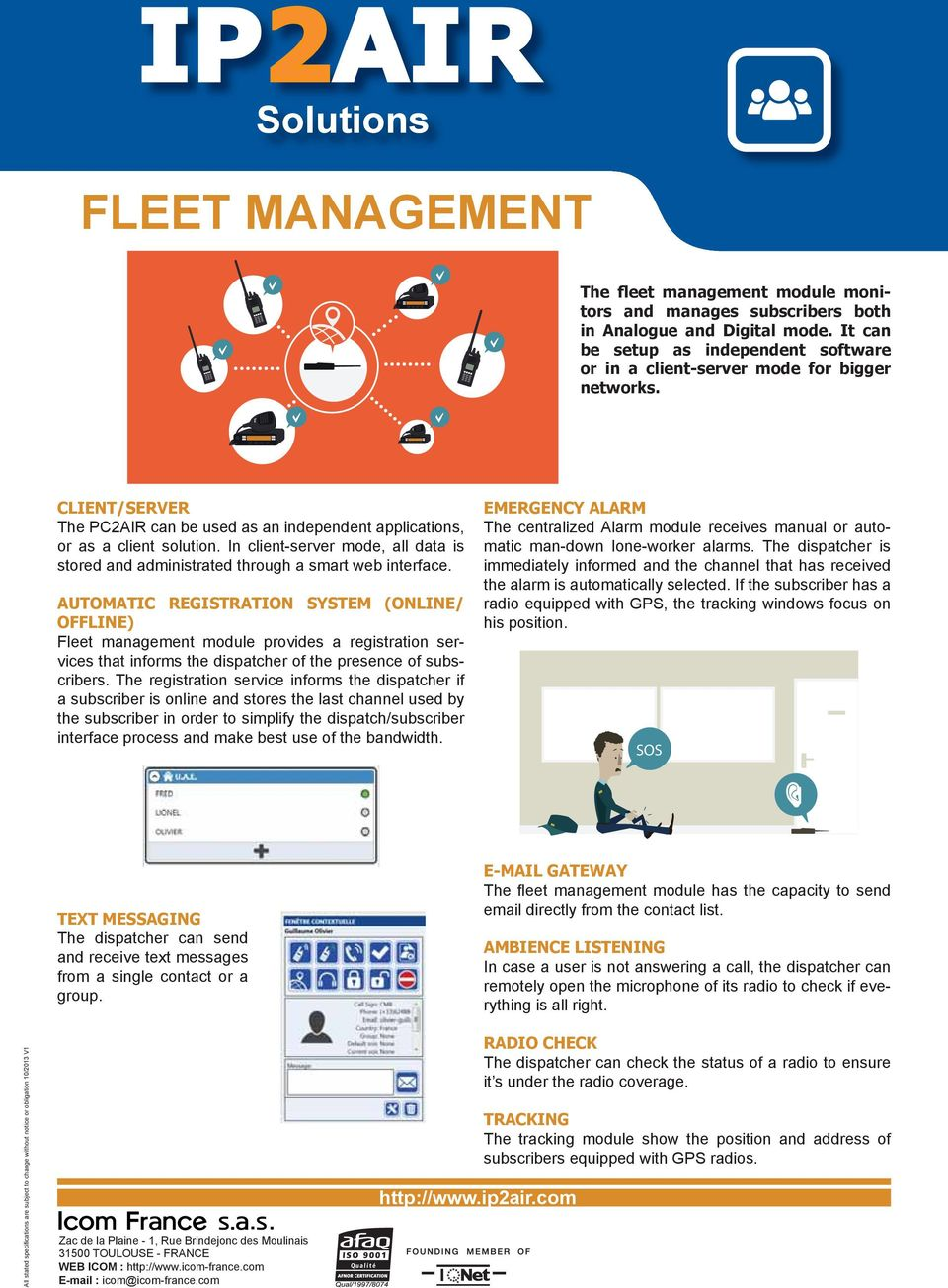 AUTOMATIC REGISTRATION SYSTEM (ONLINE/ OFFLINE) Fleet management module provides a registration services that informs the dispatcher of the presence of subscribers.