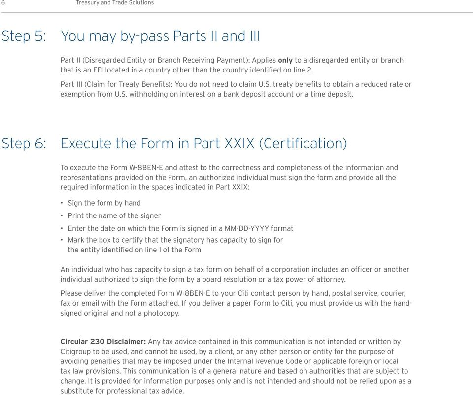 Step 6: Execute the Form in Part XXIX (Certification) To execute the Form W-8BEN-E and attest to the correctness and completeness of the information and representations provided on the Form, an