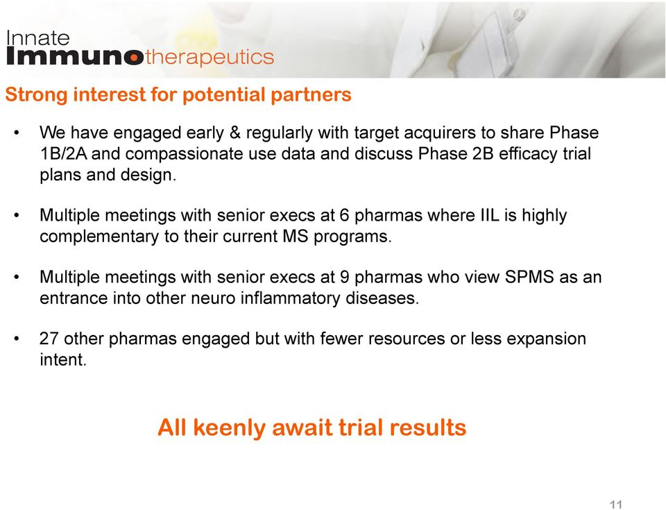 Multiple meetings with senior execs at 6 pharmas where IIL is highly complementary to their current MS programs.