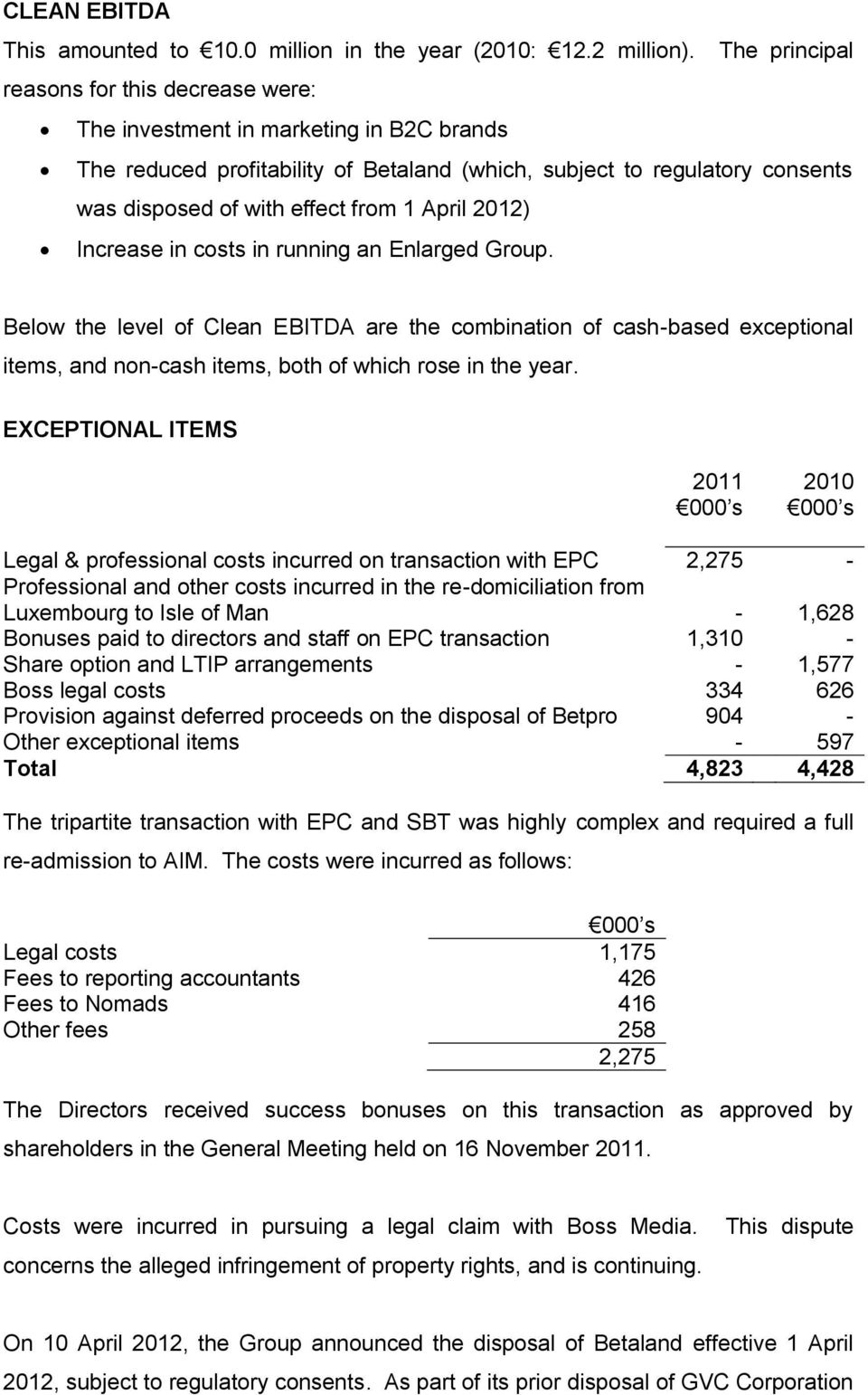 April 2012) Increase in costs in running an Enlarged Group. Below the level of Clean EBITDA are the combination of cashbased exceptional items, and noncash items, both of which rose in the year.