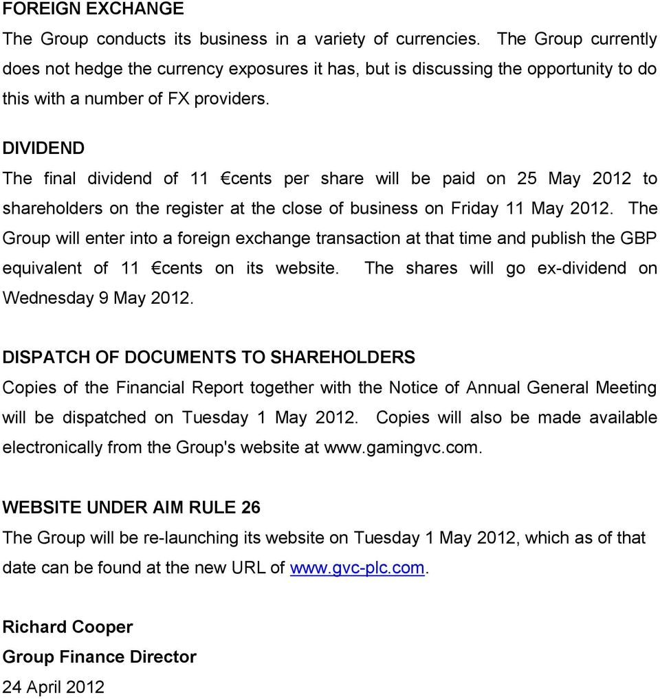 DIVIDEND The final dividend of 11 cents per share will be paid on 25 May 2012 to shareholders on the register at the close of business on Friday 11 May 2012.
