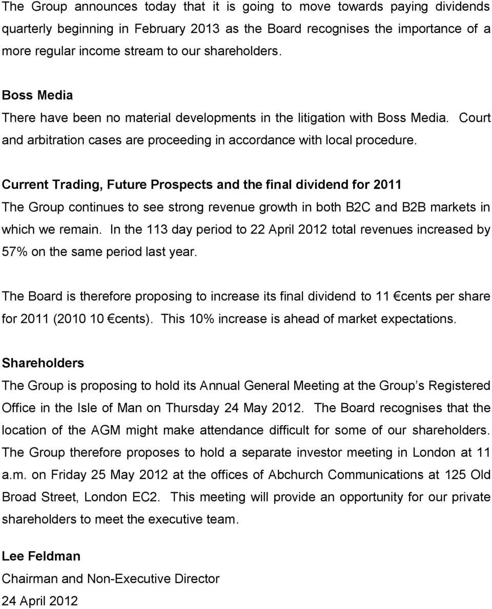 Current Trading, Future Prospects and the final dividend for 2011 The Group continues to see strong revenue growth in both B2C and B2B markets in which we remain.