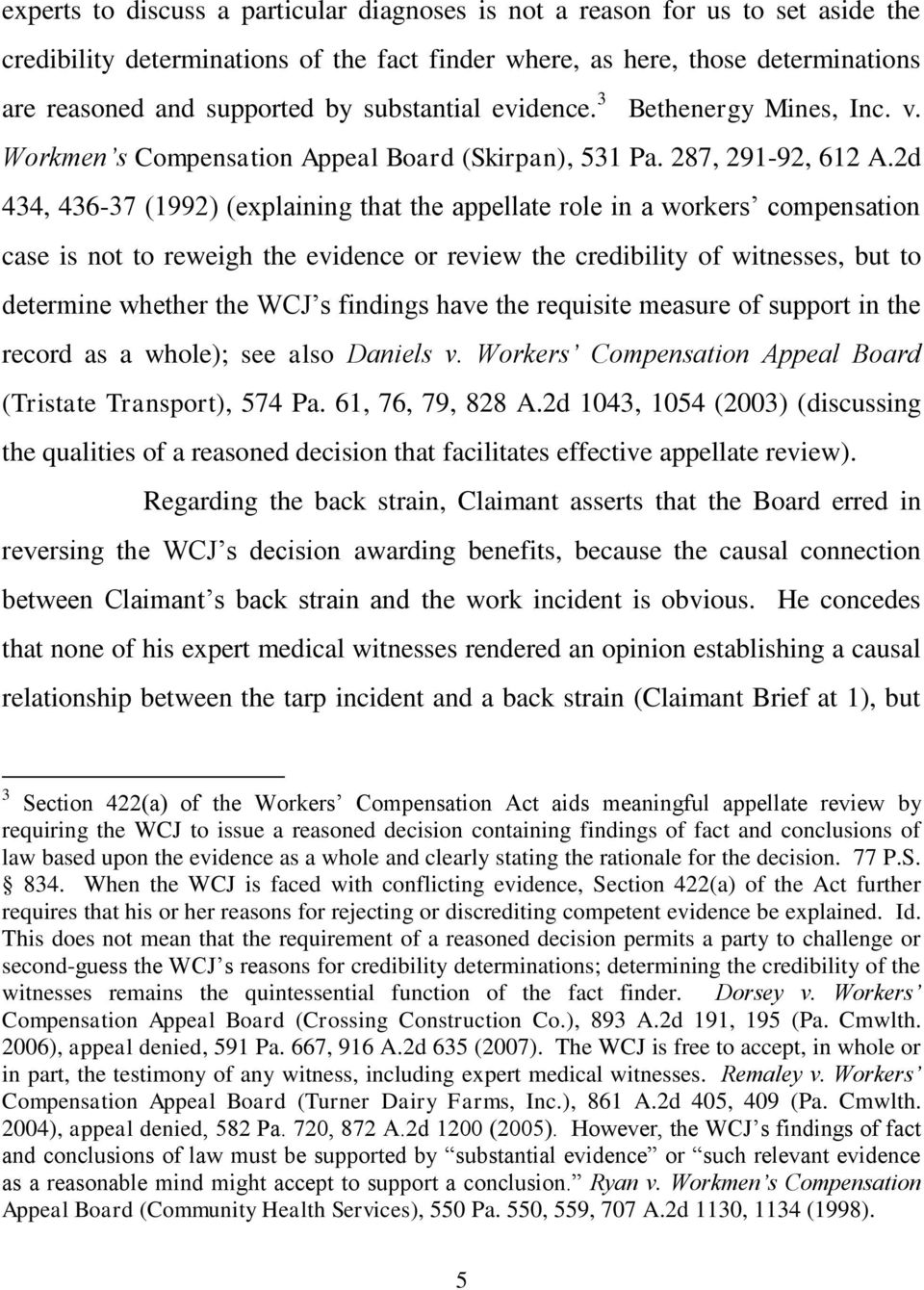 2d 434, 436-37 (1992) (explaining that the appellate role in a workers compensation case is not to reweigh the evidence or review the credibility of witnesses, but to determine whether the WCJ s