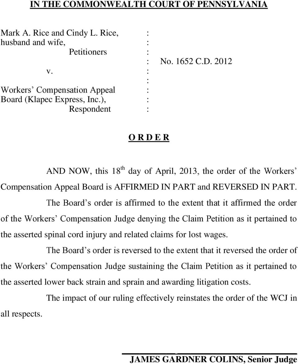 The Board s order is affirmed to the extent that it affirmed the order of the Workers Compensation Judge denying the Claim Petition as it pertained to the asserted spinal cord injury and related