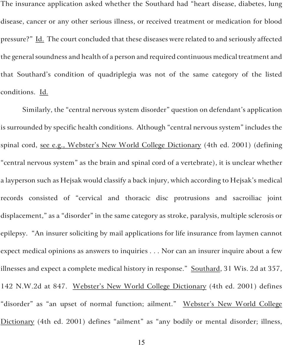 quadriplegia was not of the same category of the listed conditions. Id. Similarly, the central nervous system disorder question on defendant s application is surrounded by specific health conditions.
