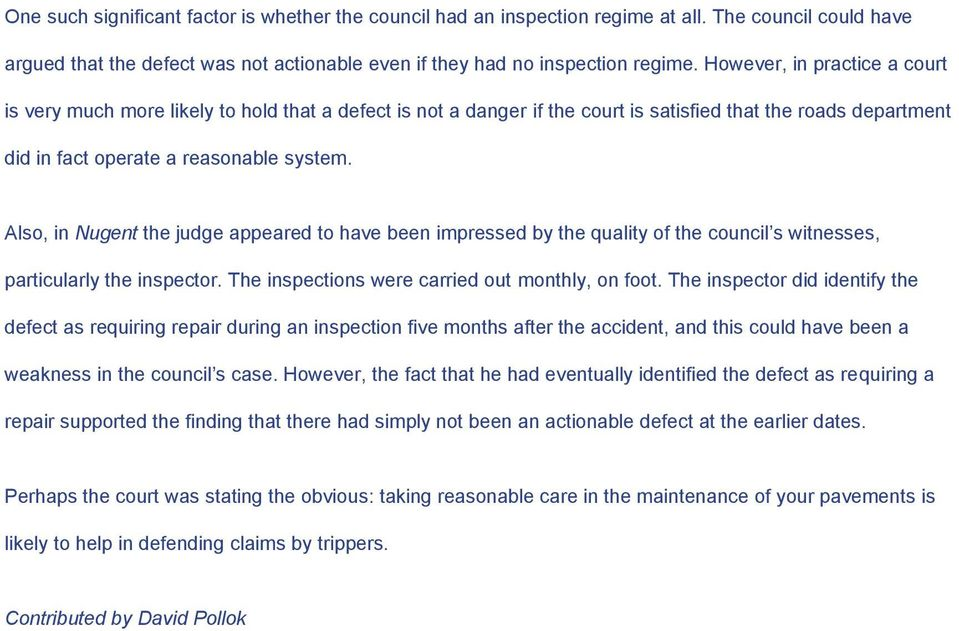 Also, in Nugent the judge appeared to have been impressed by the quality of the council s witnesses, particularly the inspector. The inspections were carried out monthly, on foot.