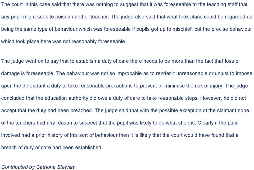 not reasonably foreseeable. The judge went on to say that to establish a duty of care there needs to be more than the fact that loss or damage is foreseeable.