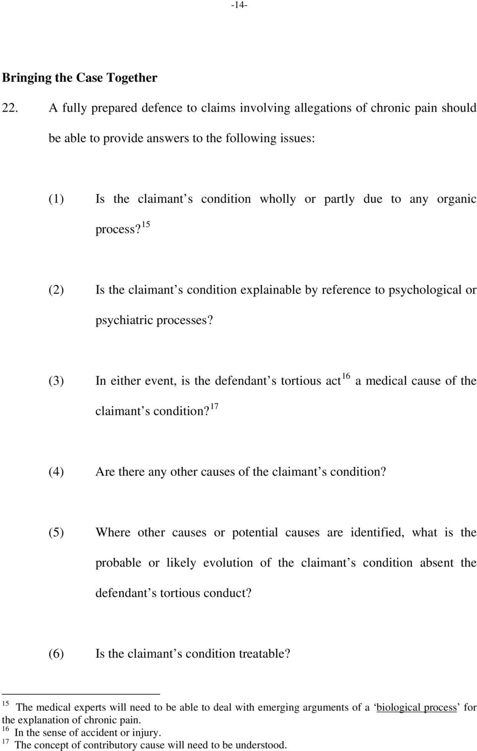process? 15 (2) Is the claimant s condition explainable by reference to psychological or psychiatric processes?