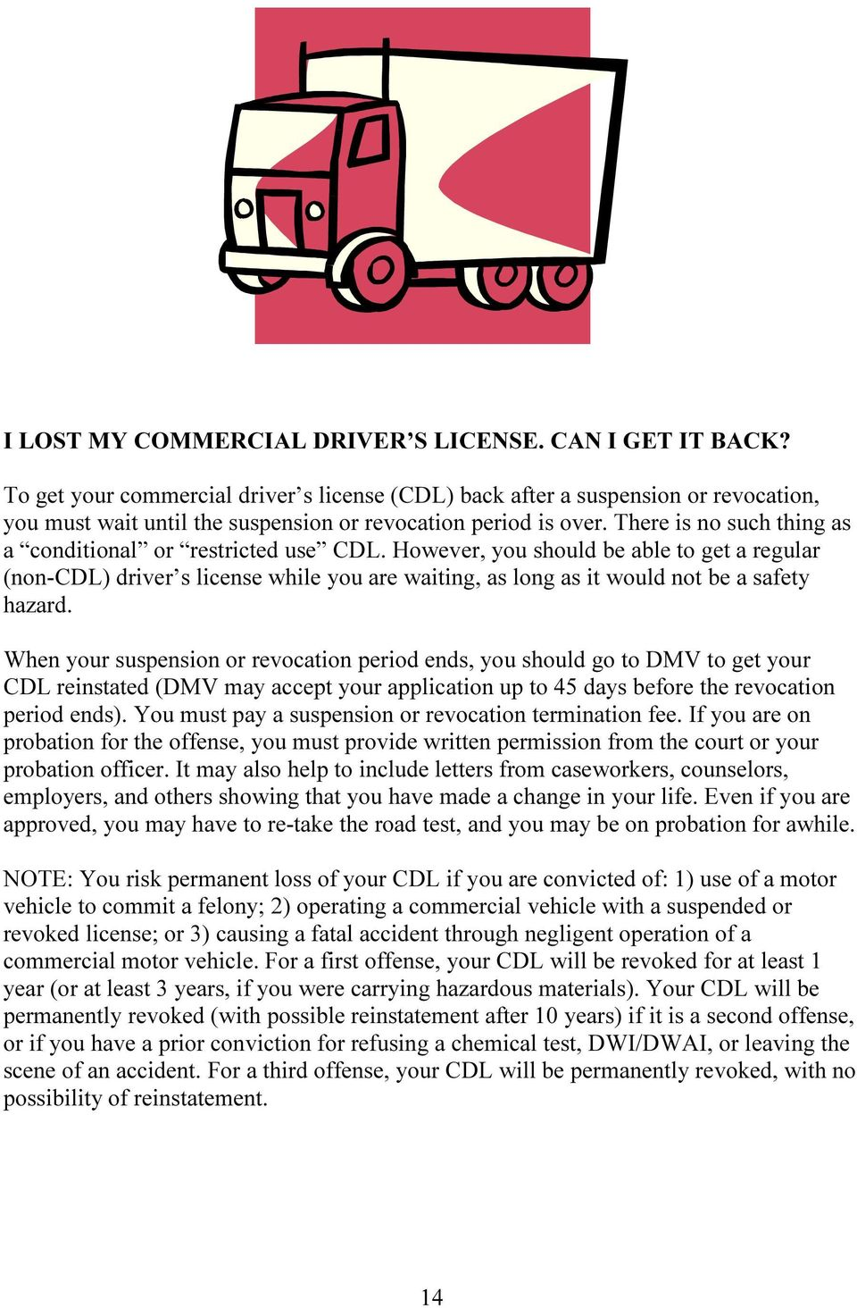 There is no such thing as a conditional or restricted use CDL.