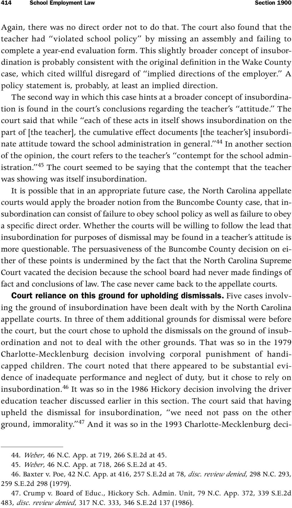 This slightly broader concept of insubordination is probably consistent with the original definition in the Wake County case, which cited willful disregard of implied directions of the employer.
