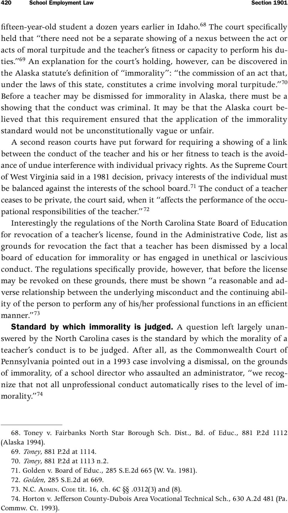 69 An explanation for the court s holding, however, can be discovered in the Alaska statute s definition of immorality : the commission of an act that, under the laws of this state, constitutes a