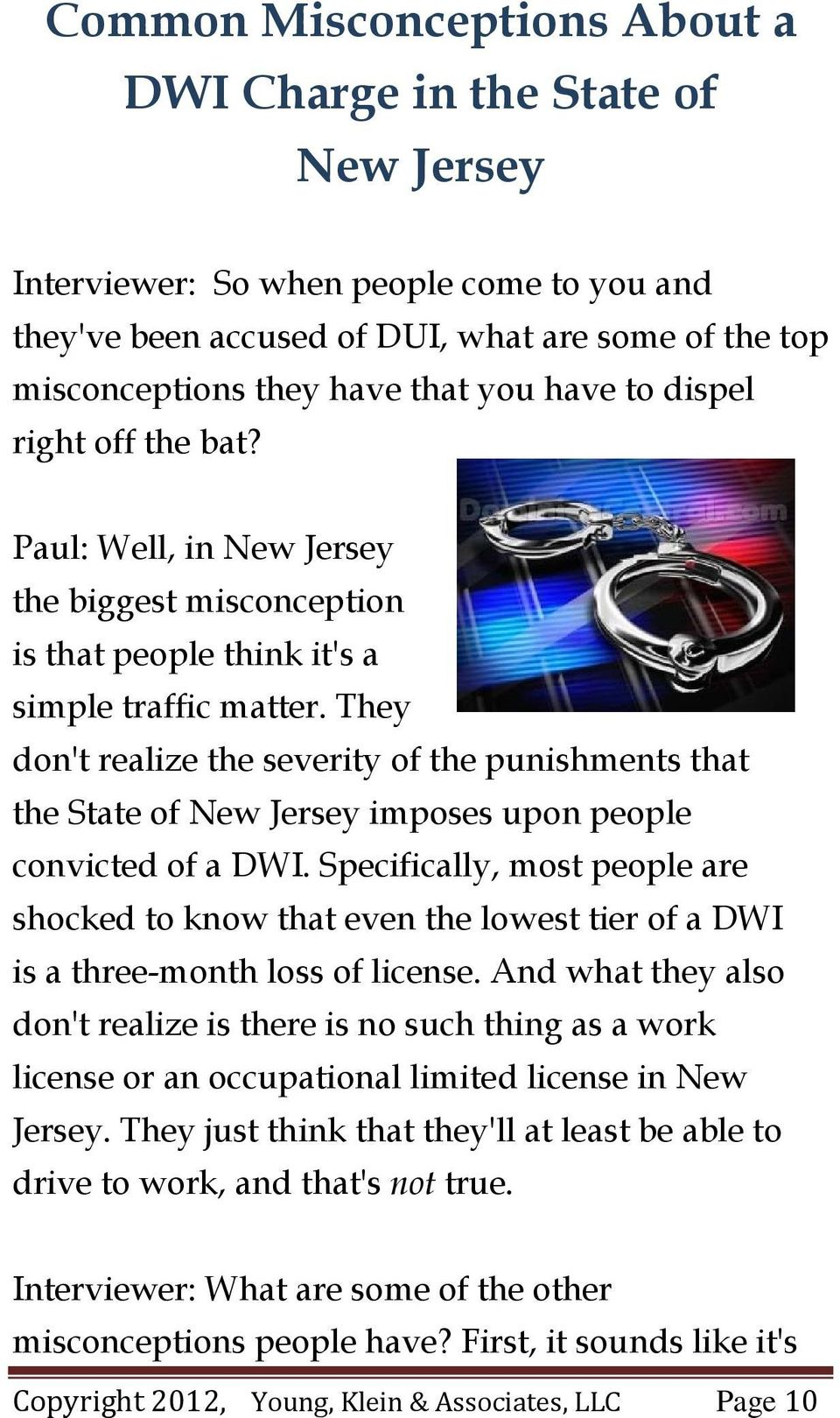 They don't realize the severity of the punishments that the State of New Jersey imposes upon people convicted of a DWI.