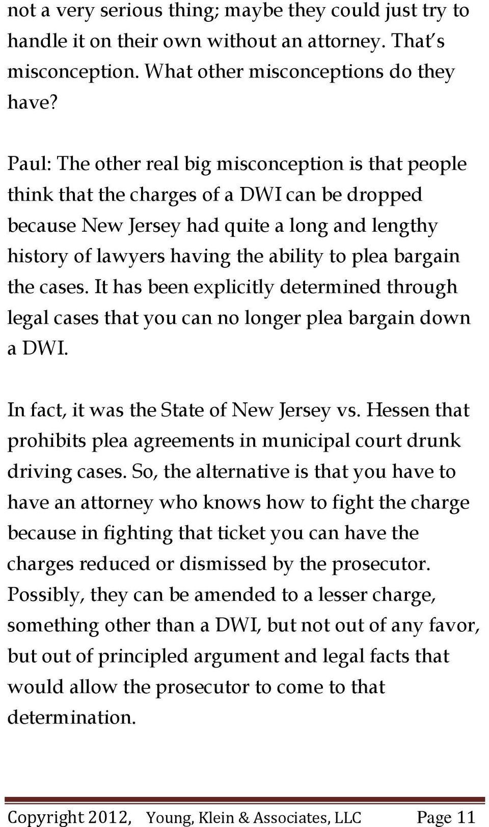 bargain the cases. It has been explicitly determined through legal cases that you can no longer plea bargain down a DWI. In fact, it was the State of New Jersey vs.