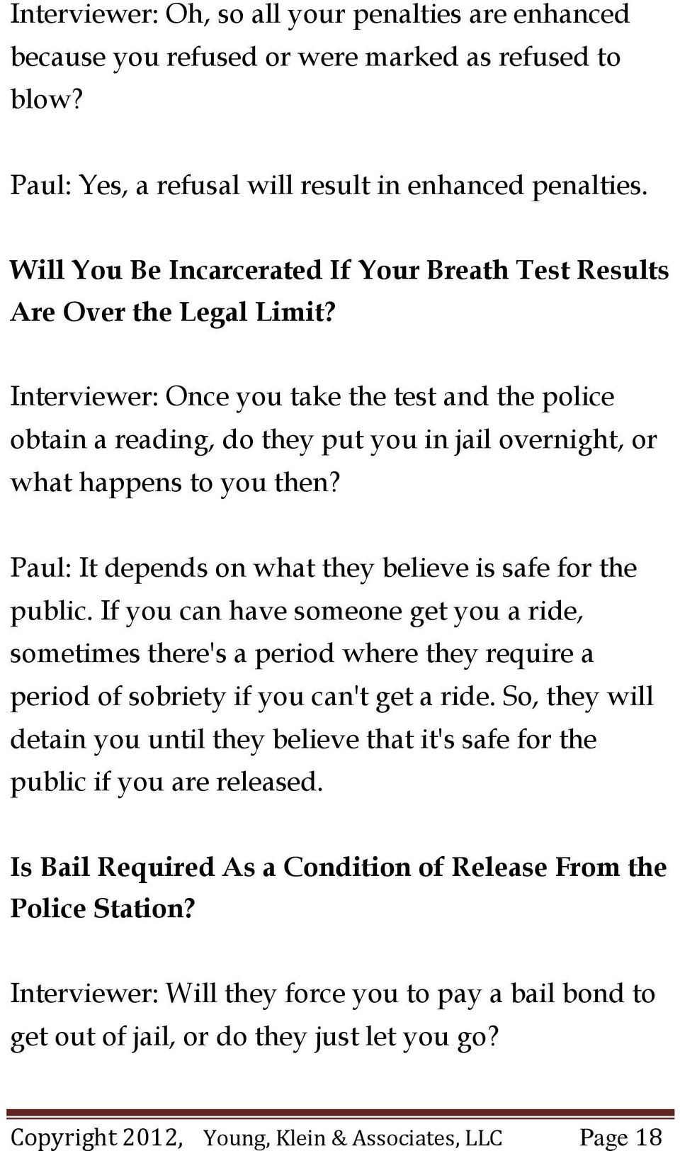 Interviewer: Once you take the test and the police obtain a reading, do they put you in jail overnight, or what happens to you then? Paul: It depends on what they believe is safe for the public.
