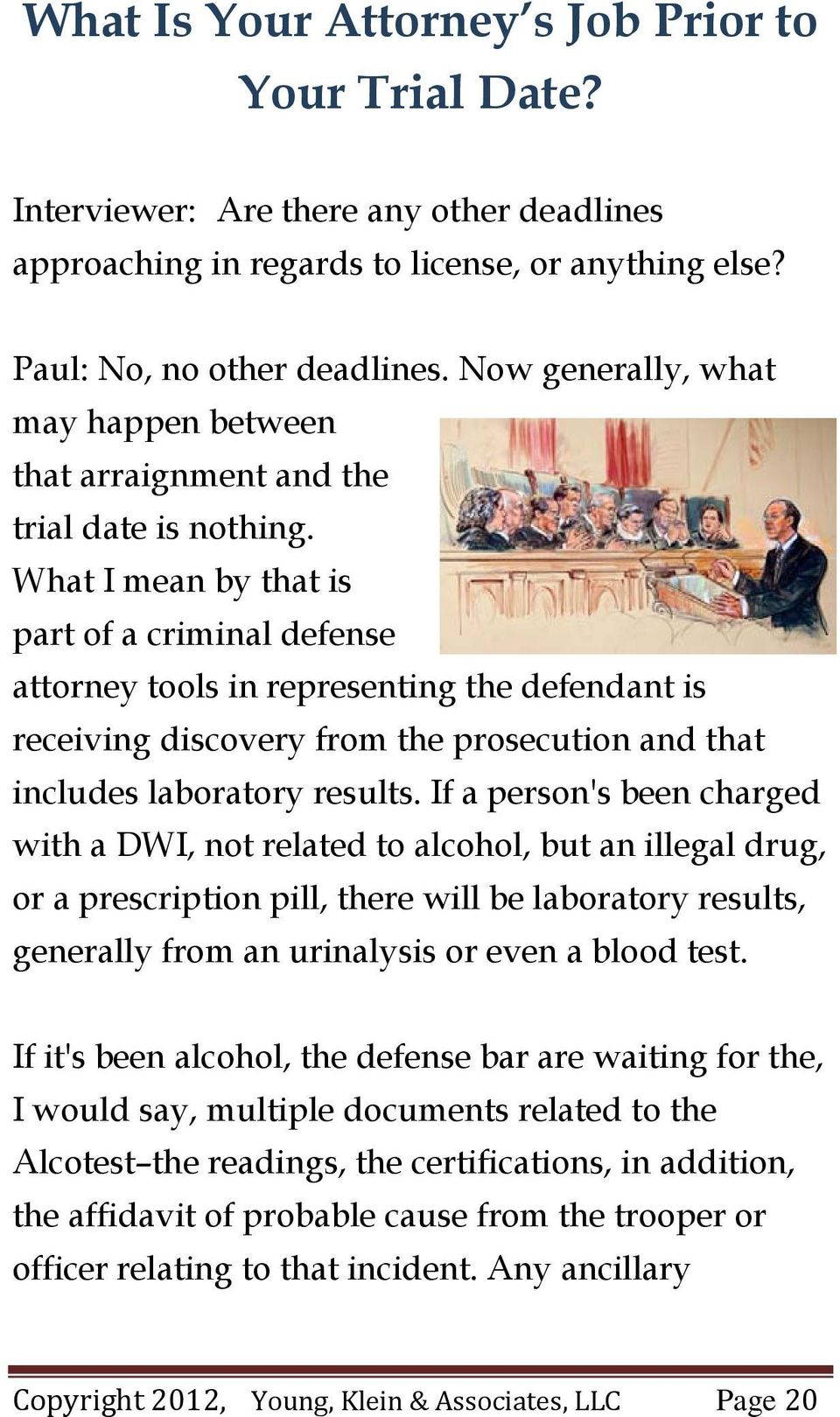 What I mean by that is part of a criminal defense attorney tools in representing the defendant is receiving discovery from the prosecution and that includes laboratory results.