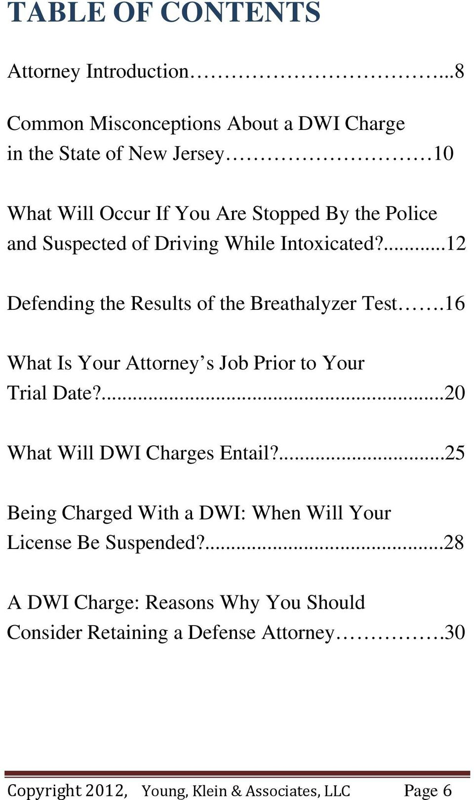 of Driving While Intoxicated?...12 Defending the Results of the Breathalyzer Test.16 What Is Your Attorney s Job Prior to Your Trial Date?