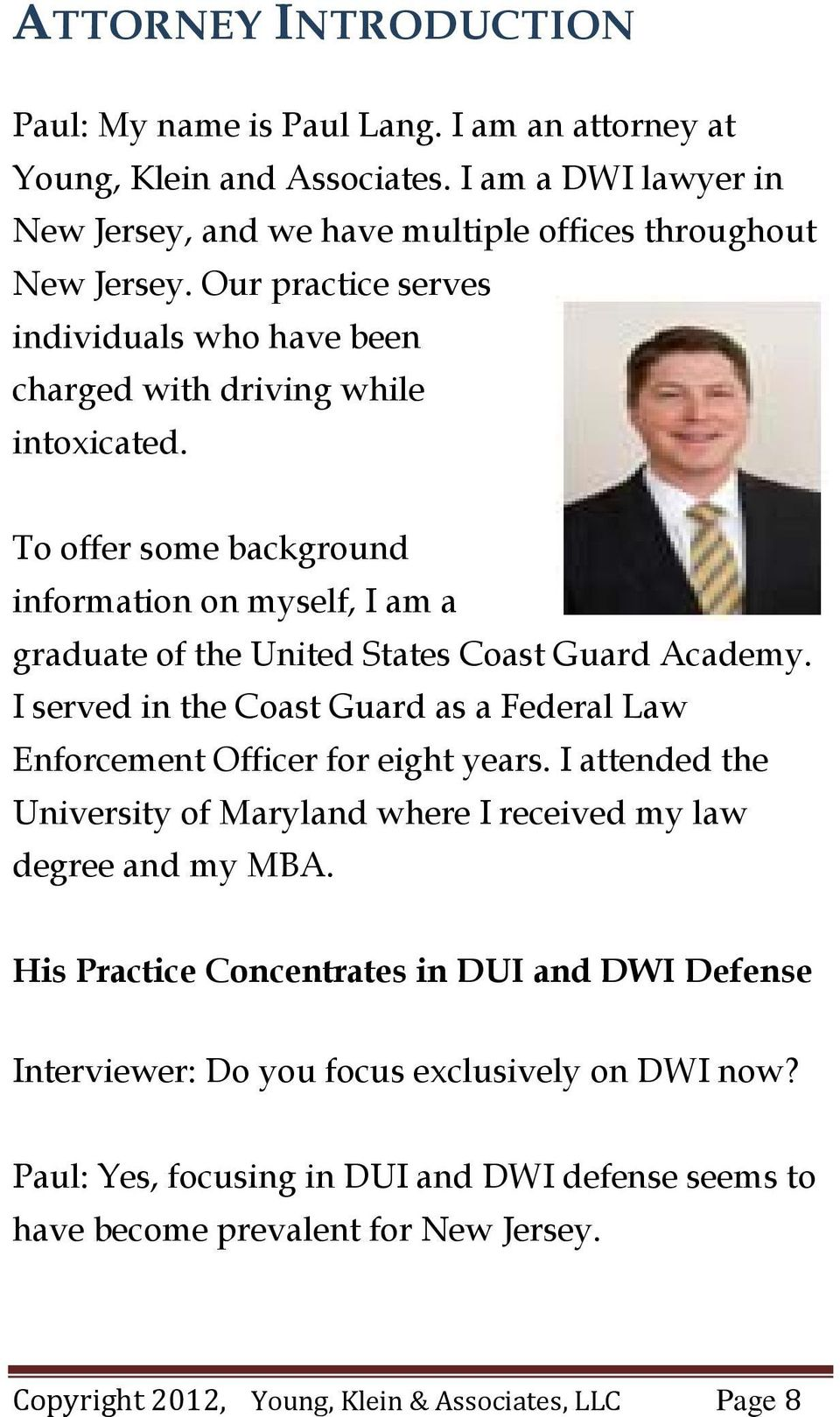 I served in the Coast Guard as a Federal Law Enforcement Officer for eight years. I attended the University of Maryland where I received my law degree and my MBA.