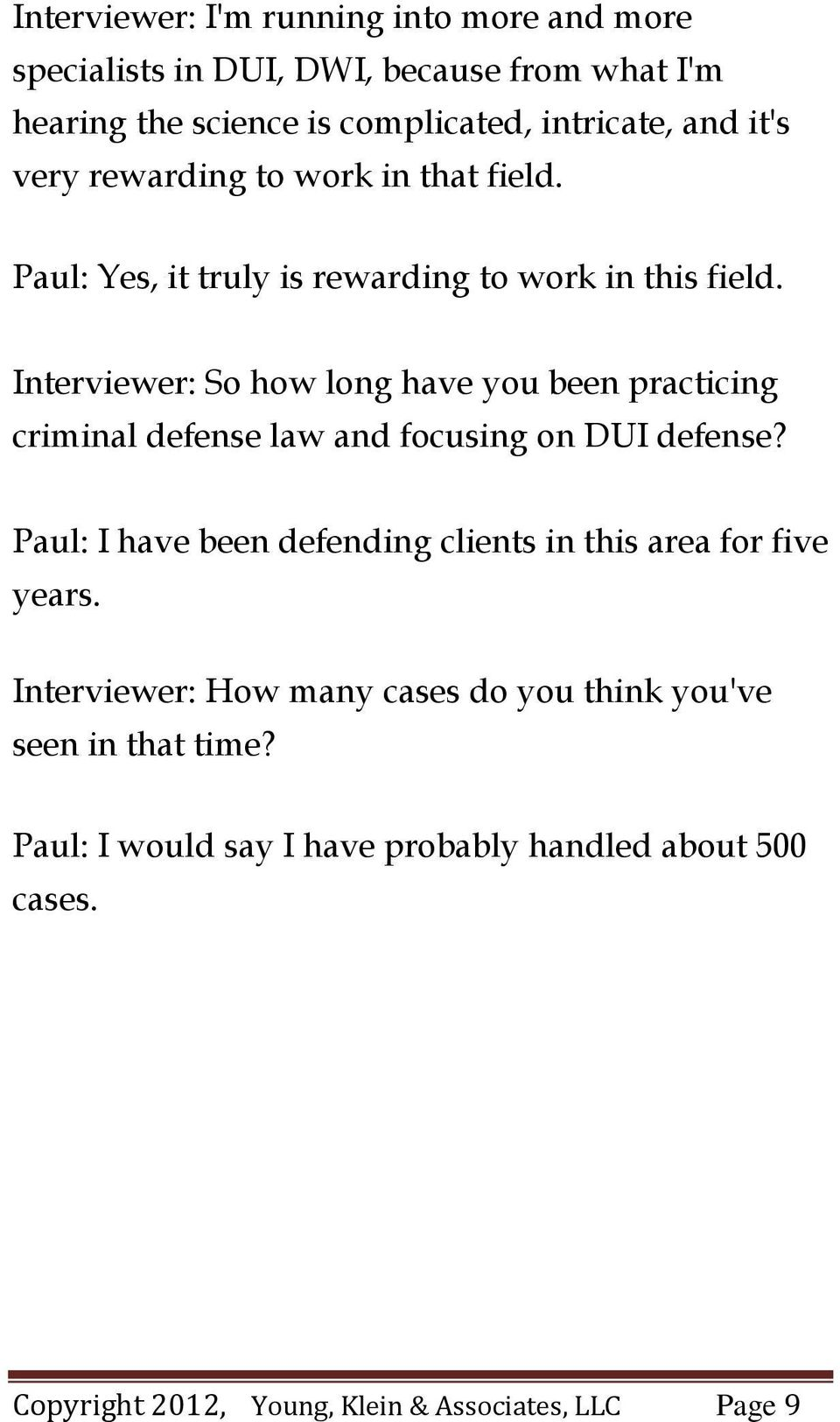 Interviewer: So how long have you been practicing criminal defense law and focusing on DUI defense?