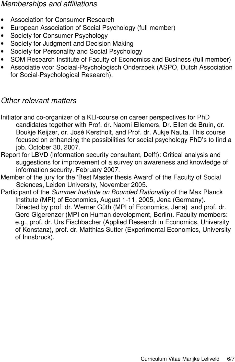 Social-Psychological Research). Other relevant matters Initiator and co-organizer of a KLI-course on career perspectives for PhD candidates together with Prof. dr. Naomi Ellemers, Dr.